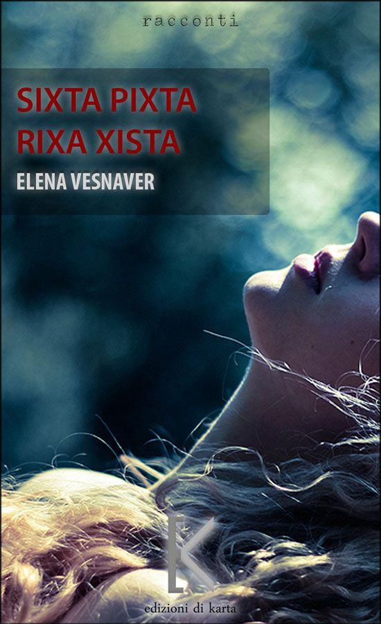Sixta pixta rixa xista - Elena Vesnaver